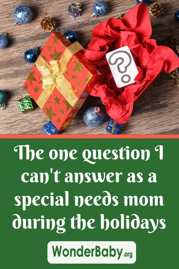The one question I can't answer as a special needs mom during the holidays