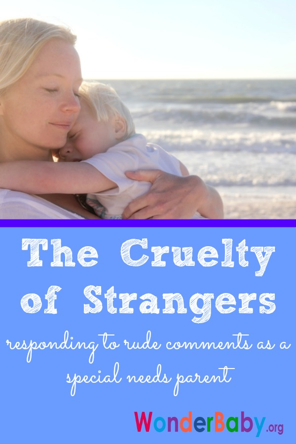 The Cruelty of Strangers: Responding to rude comments as a special needs parent
