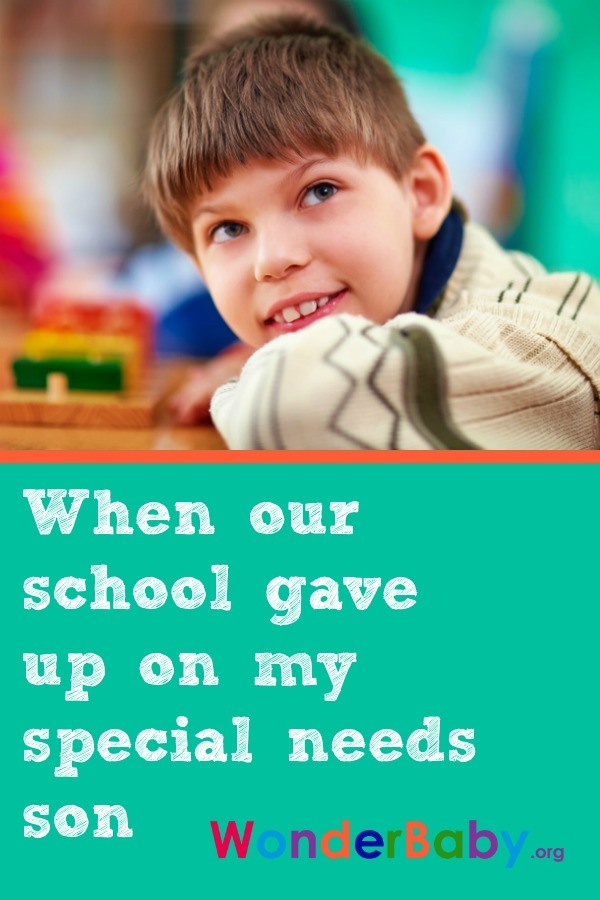When our school gave up on my special needs son