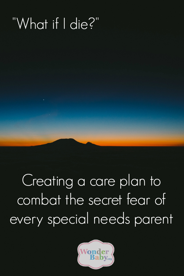 What if I die? Creating a care plan to combat the secret fear of every special needs parent