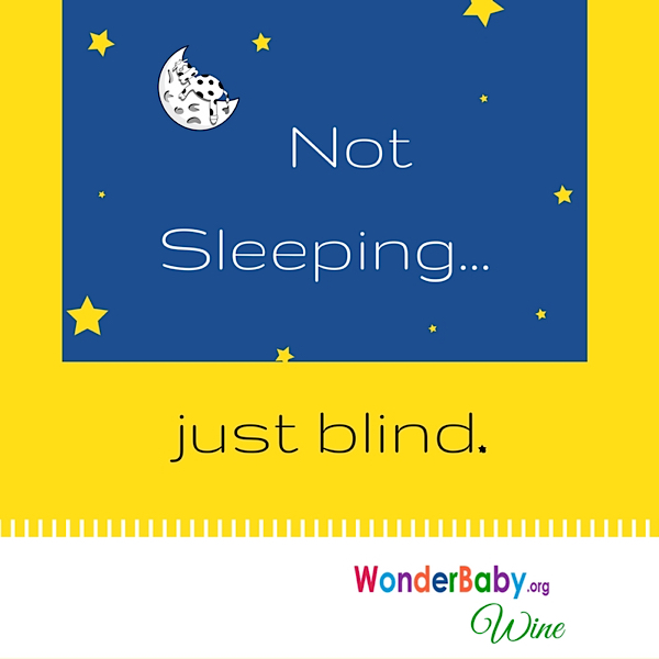 Not sleeping, just blind