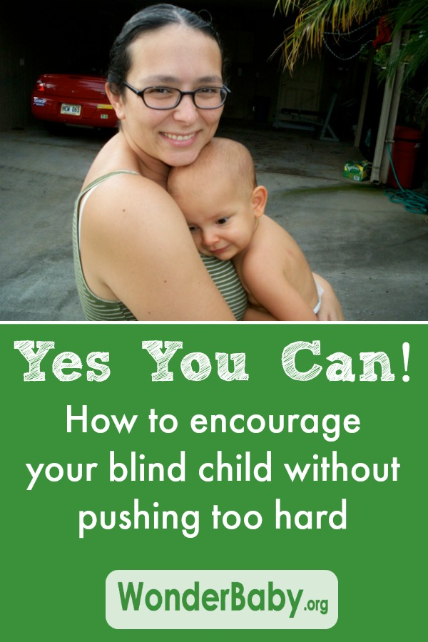 Yes You Can! How to encourage your blind child without pushing too hard