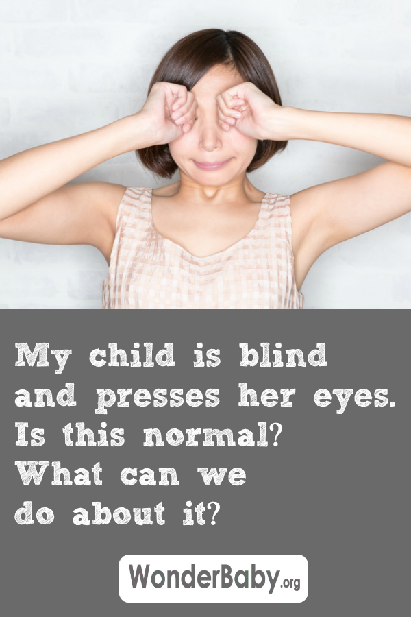 My child is blind and presses her eyes. Is this normal? What can we do about it?