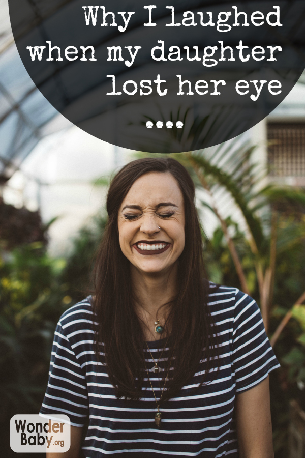 Why I laughed when my daughter lost her eye