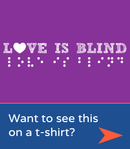 Love is Blind braille t-shirts