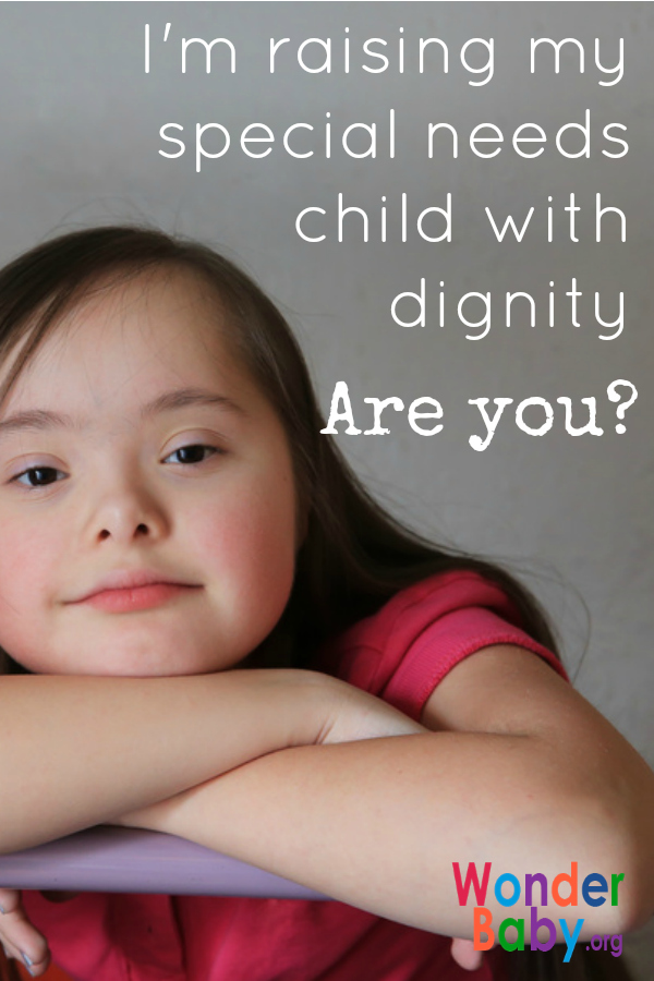 I'm raising my special needs child with dignity - are you?