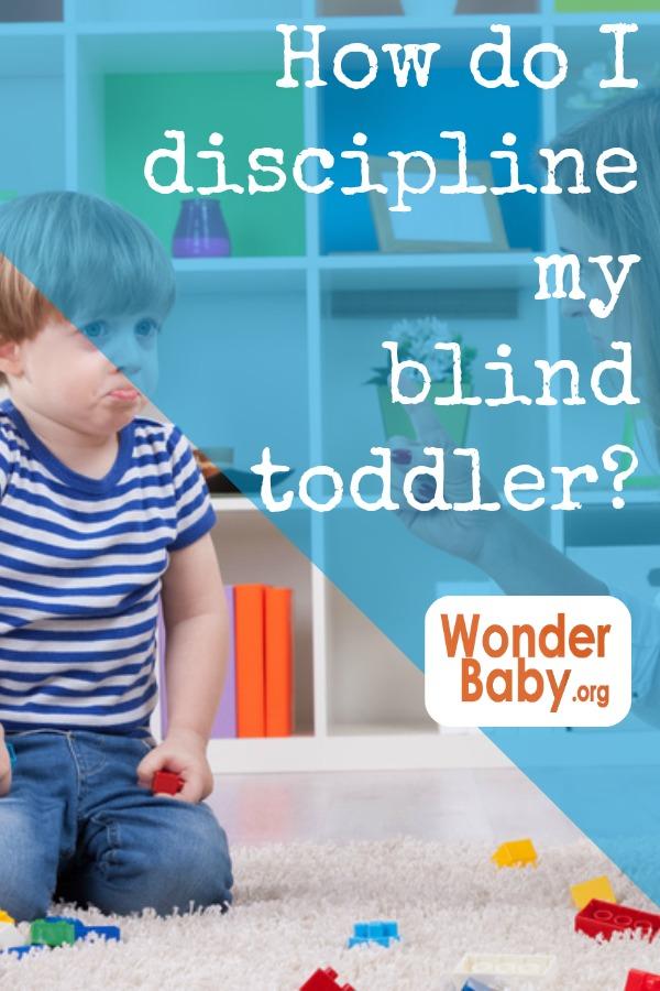 How do I discipline my blind toddler?