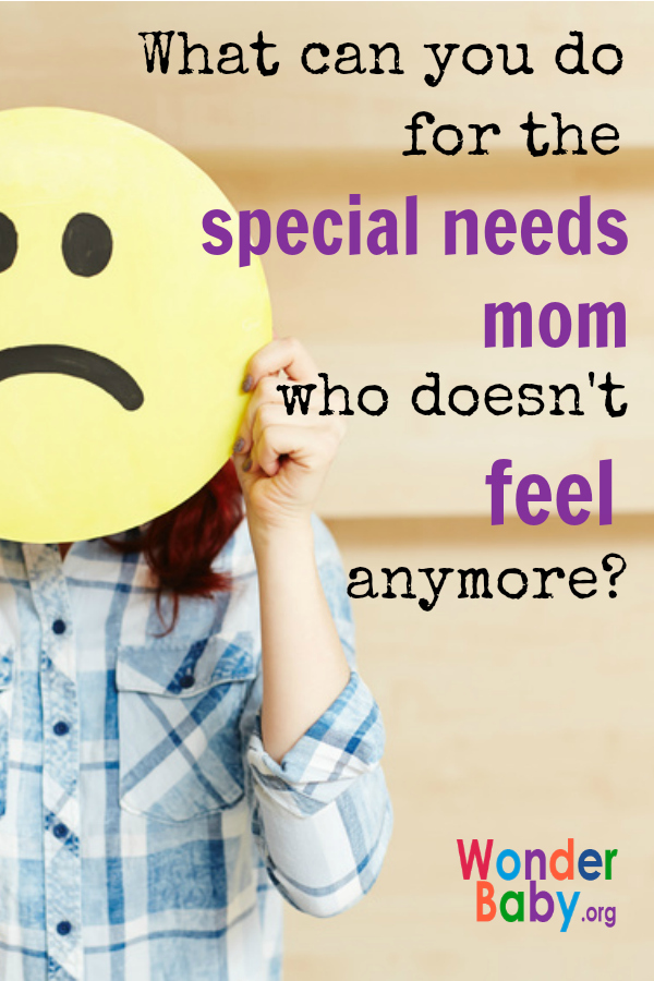 What can you do for the special needs mom who doesn't feel anymore?